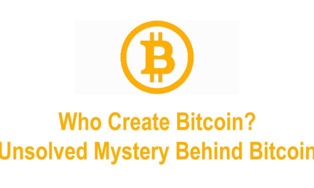 Who create Bitcoin – A mystery behind.